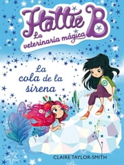 La cola de la sirena (Hattie B. La veterinaria mágica 4) ebook by Claire Taylor-Smith