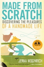 Made from Scratch - Discovering the Pleasures of a Handmade Life ebook by Jenna Woginrich
