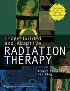 Image-Guided and Adaptive Radiation Therapy ebook by Robert D. Timmerman, Lei Xing