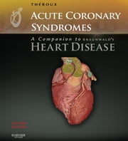 Acute Coronary Syndromes: A Companion to Braunwald's Heart Disease ebook by Pierre Theroux