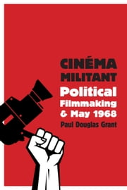 Cinéma Militant - Political Filmmaking and May 1968 ebook by Paul Douglas Grant