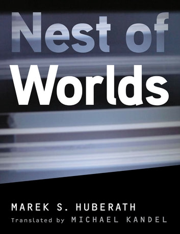Nest of Worlds ebook by Marek S. Huberath,Translated by Michael Kandel