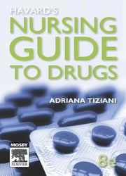 Havard's Nursing Guide to Drugs ebook by Adriana P. Tiziani
