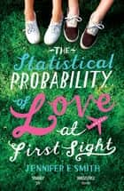 The Statistical Probability of Love at First Sight ebook by Jennifer E Smith