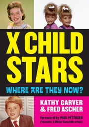 X Child Stars - Where Are They Now? ebook by Kathy Garver,Fred Ascher
