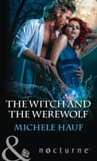 The Witch And The Werewolf (Mills & Boon Nocturne) (The Decadent Dames, Book 3) ebook by Michele Hauf