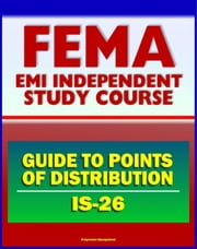 21st Century FEMA Study Course: Guide to Points of Distribution (POD) for Emergency Managers (IS-26) - Staffing, Procedures, Safety, Equipment, USACE Army Corps of Engineers ebook by Progressive Management