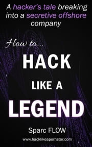 How to Hack Like a Legend - Hacking the Planet, #7 ebook by sparc Flow