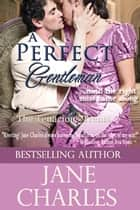 A Perfect Gentleman (Tenacious Trents - Book 3) 電子書籍 Jane Charles