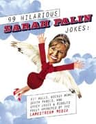 99 Hilarious Sarah Palin Jokes - Pit Bulls, Hockey Moms, Death Panels, and Other Jokes & Riddles Fully Approved By the Lamestream Media ebook by Ellis Richardson
