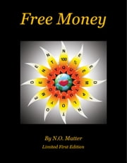 Free Money ebook by N.O. Matter