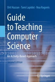 Guide to Teaching Computer Science - An Activity-Based Approach ebook by Orit Hazzan,Tami Lapidot,Noa Ragonis