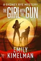 The Girl With The Gun - Sydney Rye, #8 ebook by Emily Kimelman