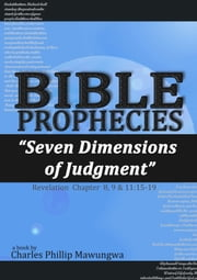 Bible Prophecies: Seven Dimensions of Judgment ebook by Charles Philip Mawungwa