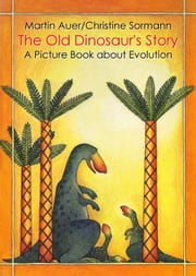 The Old Dinosaur's Story ebook by Martin Auer