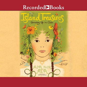 Island Treasures - Growing Up in Cuba audiobook by Alma Flor Ada