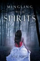 Mingling with Spirits ebook by Rose Porto