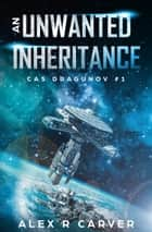 An Unwanted Inheritance ebook by Alex R Carver