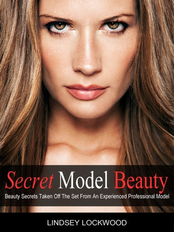 Secret Model Beauty - The Best Makeup, Hair, Skincare, Diet and Fitness Tips. E-bok by Lindsey Lockwood