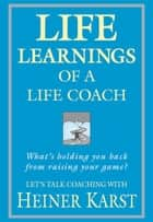 Life Learnings of a Life Coach ebook by Heiner Karst