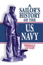 A Sailor's History of the U.S. Navy ebook by Thomas J. Cutler