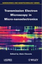 Transmission Electron Microscopy in Micro-nanoelectronics ebook by Alain Claverie