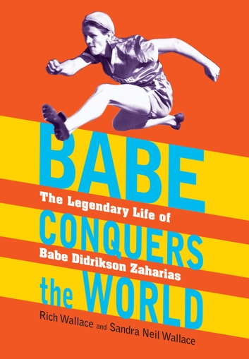 Babe Conquers the World - The Legendary Life of Babe Didrikson Zaharias ebook by Sandra Neil Wallace,Rich Wallace