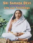 Sri Sarada Devi the Holy Mother Life and Teachings ebook by Swami Tapasyananda