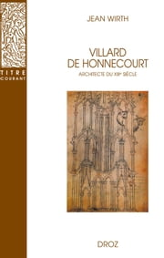 Villard de Honnecourt, architecte du XIIIe siècle ebook by Jean Wirth