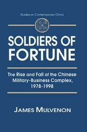 Soldiers of Fortune: The Rise and Fall of the Chinese Military-Business Complex, 1978-1998 - The Rise and Fall of the Chinese Military-Business Complex, 1978-1998 ebook by James C. Mulvenon