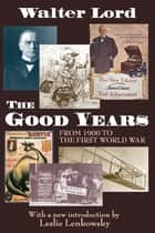 The Good Years - From 1900 to the First World War ebook by Harold D. Lasswell