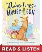 The Adventures of Honey & Leon:Read & Listen Edition ebook by
