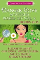 Danger Cove Mysteries Boxed Set Vol. V (Books 13-15) ebook by Elizabeth Ashby, Gin Jones, Nicole Leiren,...