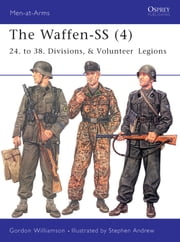 The Waffen-SS (4) - 24. to 38. Divisions, & Volunteer Legions ebook by Gordon Williamson,Stephen Andrew