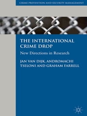 The International Crime Drop - New Directions in Research ebook by Professor Jan van Dijk,Dr Andromachi Tseloni,Professor Graham Farrell