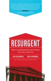 Resurgent - How Constitutional Conservatism Can Save America ebook by Ken Blackwell,Ken Klukowski