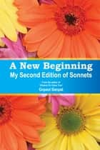 A New Beginning - My Second Edition of Sonnets ebook by Gopaul Ganpat