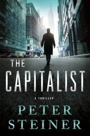 The Capitalist - A Thriller ebook by Peter Steiner