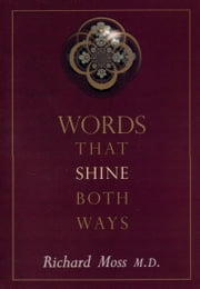 Words That Shine Both Ways: Reflections That Reconnect Us to Our True Nature ebook by Moss, Richard