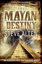 The Mayan Destiny - Book Three of The Mayan Trilogy ebook by Steve Alten