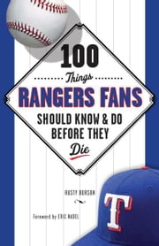 100 Things Rangers Fans Should Know & Do Before They Die ebook by Rusty Burson