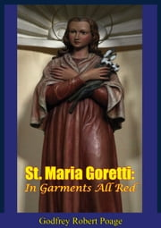 St. Maria Goretti - In Garments All Red ebook by Godfrey Robert Poage C.P.