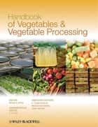 Handbook of Vegetables and Vegetable Processing ebook by Y. H. Hui, Muhammad Siddiq, Jasim Ahmed,...