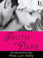 Truth or Dare - A Dare to Love Novel ebook by Mira Lyn Kelly
