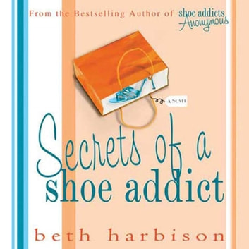 Secrets of a Shoe Addict - A Novel audiobook by Beth Harbison