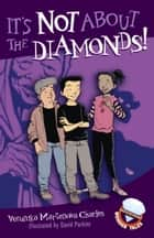 It's Not About the Diamonds! ebook by Veronika Martenova Charles, David Parkins