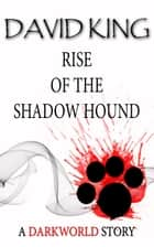 Rise Of The Shadow Hound ebook by David King