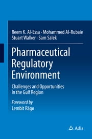 Pharmaceutical Regulatory Environment - Challenges and Opportunities in the Gulf Region ebook by Reem K. Al-Essa,Mohammed Al-Rubaie,Stuart Walker,Sam Salek