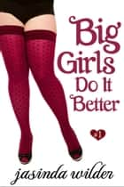Big Girls Do It Better (Erotic Romance) Book 1 ebook by Jasinda Wilder