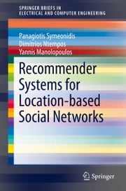 Recommender Systems for Location-based Social Networks ebook by Panagiotis Symeonidis,Dimitrios Ntempos,Yannis Manolopoulos